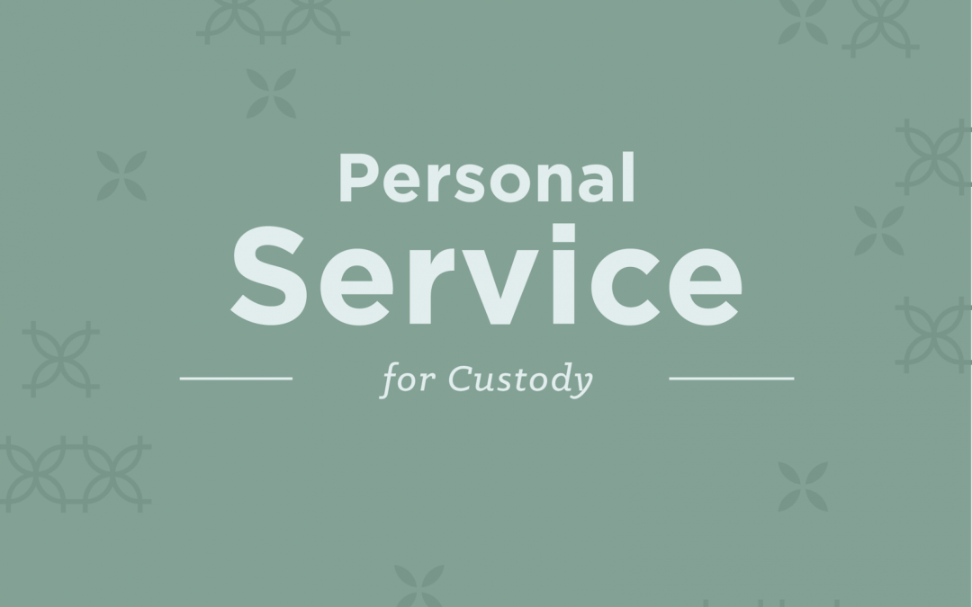 PERSONAL SERVICE FOR CUSTODY